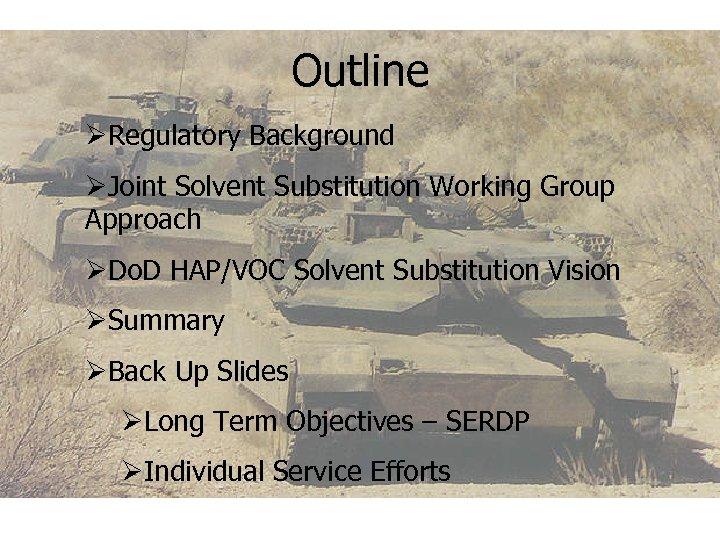 Outline ØRegulatory Background ØJoint Solvent Substitution Working Group Approach ØDo. D HAP/VOC Solvent Substitution