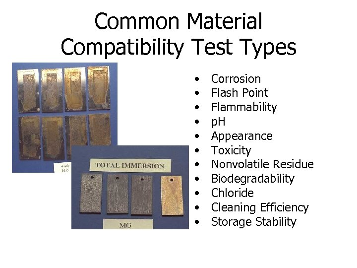 Common Material Compatibility Test Types • • • Corrosion Flash Point Flammability p. H