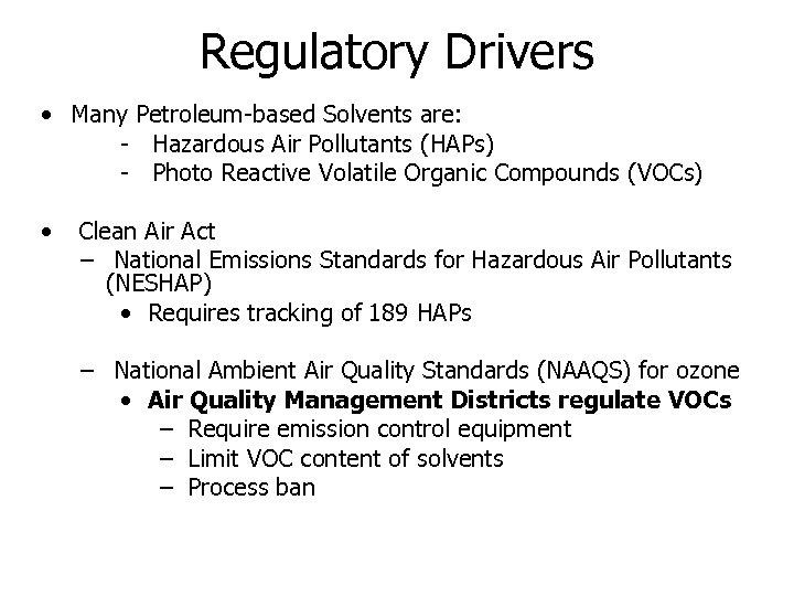 Regulatory Drivers • Many Petroleum-based Solvents are: - Hazardous Air Pollutants (HAPs) - Photo
