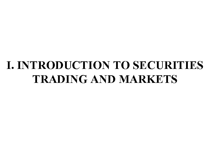 I. INTRODUCTION TO SECURITIES TRADING AND MARKETS