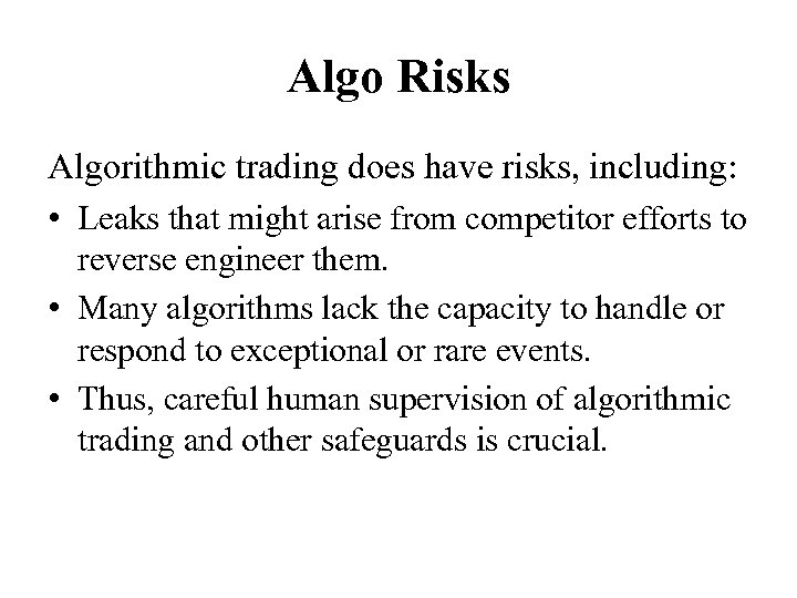 Algo Risks Algorithmic trading does have risks, including: • Leaks that might arise from