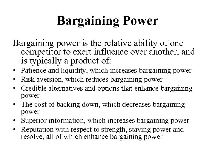 Bargaining Power Bargaining power is the relative ability of one competitor to exert influence