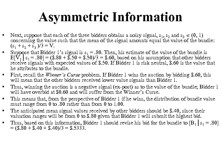 Asymmetric Information • • Next, suppose that each of the three bidders obtains a
