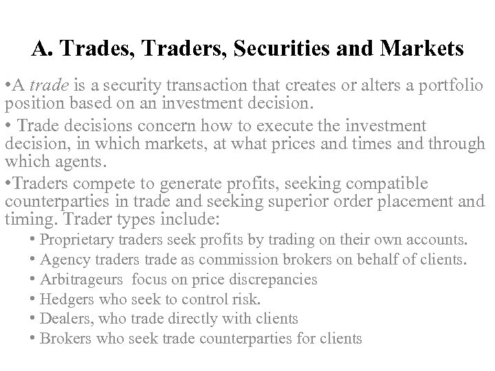 A. Trades, Traders, Securities and Markets • A trade is a security transaction that