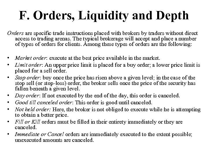 F. Orders, Liquidity and Depth Orders are specific trade instructions placed with brokers by