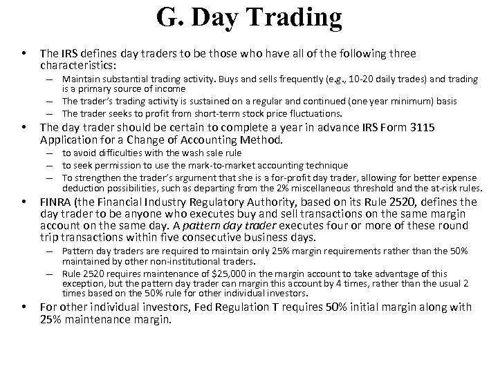 G. Day Trading • The IRS defines day traders to be those who have