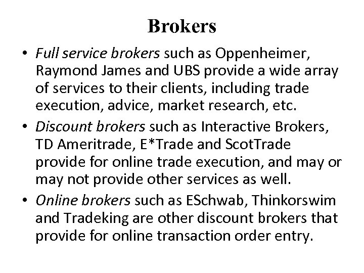 Brokers • Full service brokers such as Oppenheimer, Raymond James and UBS provide a