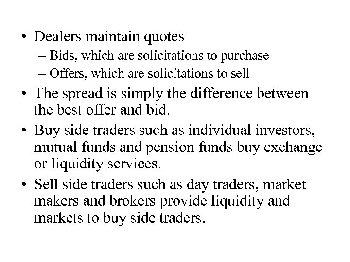 • Dealers maintain quotes – Bids, which are solicitations to purchase – Offers,