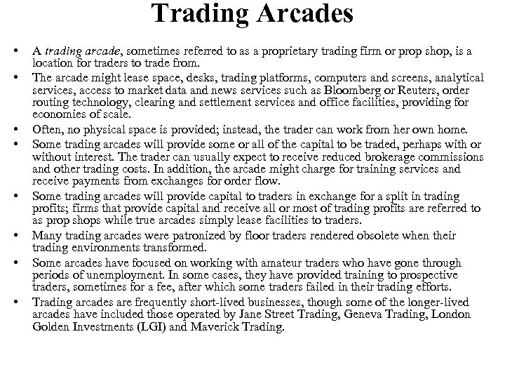 Trading Arcades • • A trading arcade, sometimes referred to as a proprietary trading