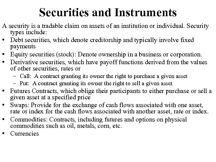 Securities and Instruments A security is a tradable claim on assets of an institution