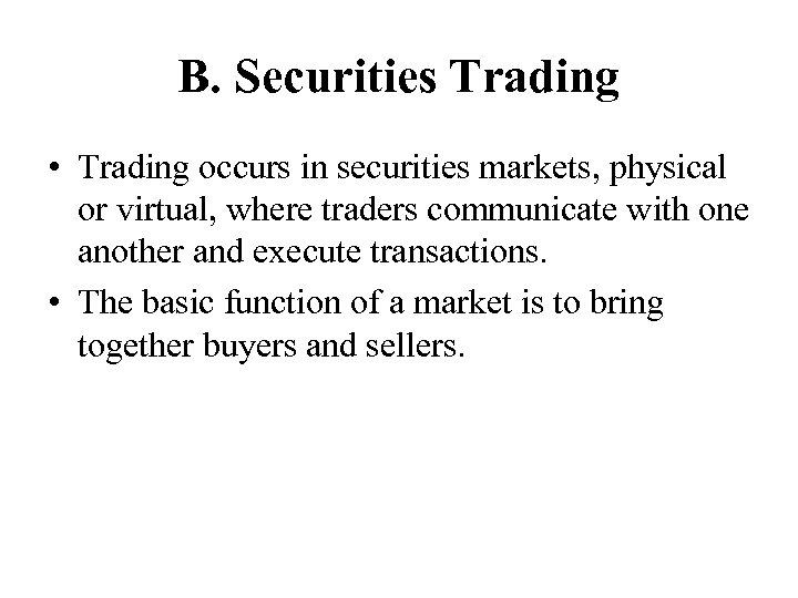 B. Securities Trading • Trading occurs in securities markets, physical or virtual, where traders