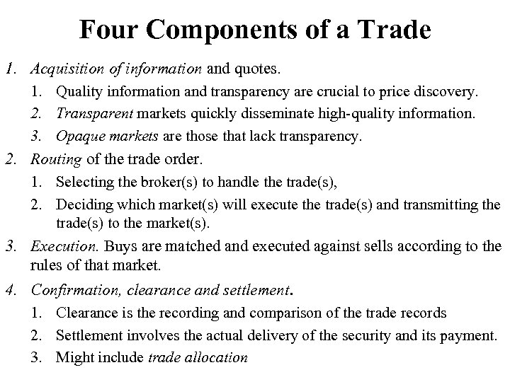 Four Components of a Trade 1. Acquisition of information and quotes. 1. Quality information