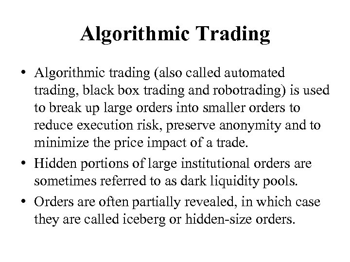 Algorithmic Trading • Algorithmic trading (also called automated trading, black box trading and robotrading)