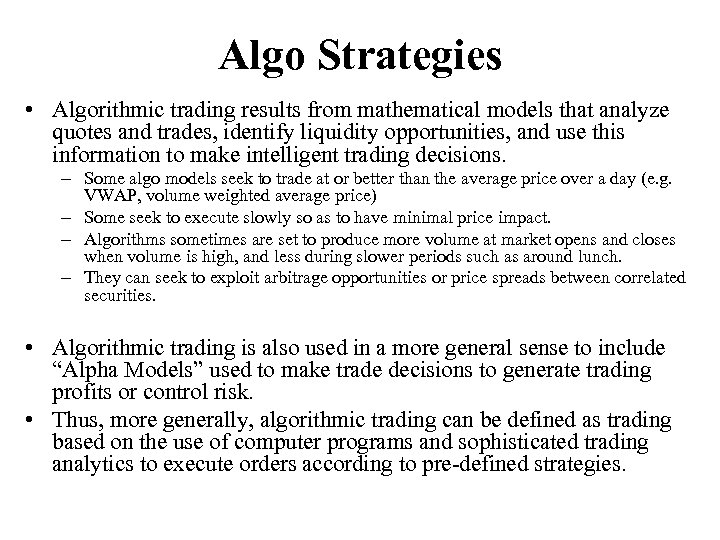 Algo Strategies • Algorithmic trading results from mathematical models that analyze quotes and trades,
