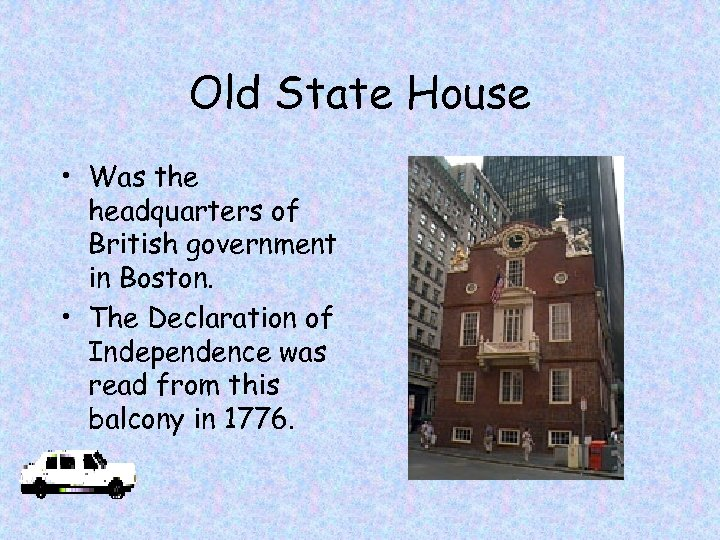 Old State House • Was the headquarters of British government in Boston. • The