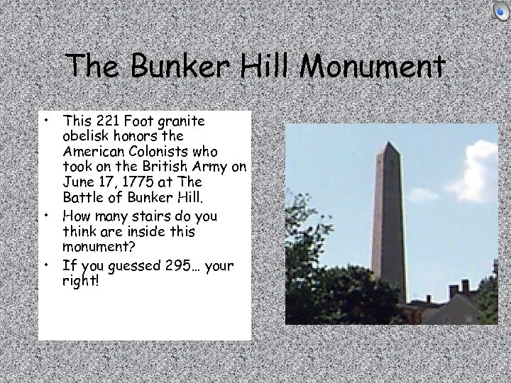 The Bunker Hill Monument • This 221 Foot granite obelisk honors the American Colonists