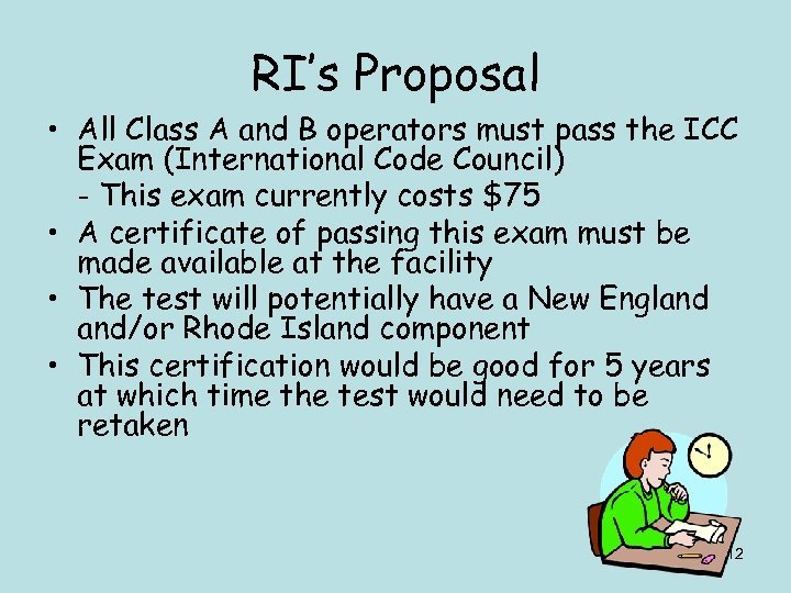 RI's Proposal • All Class A and B operators must pass the ICC Exam