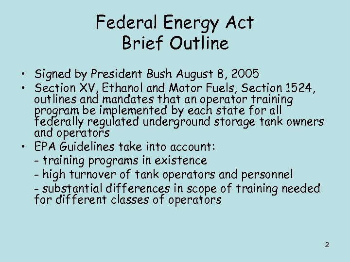 Federal Energy Act Brief Outline • Signed by President Bush August 8, 2005 •