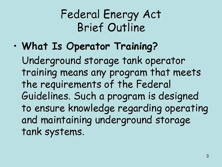 Federal Energy Act Brief Outline • What Is Operator Training? Underground storage tank operator
