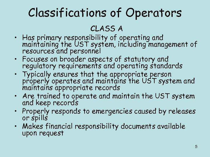 Classifications of Operators CLASS A • Has primary responsibility of operating and maintaining the