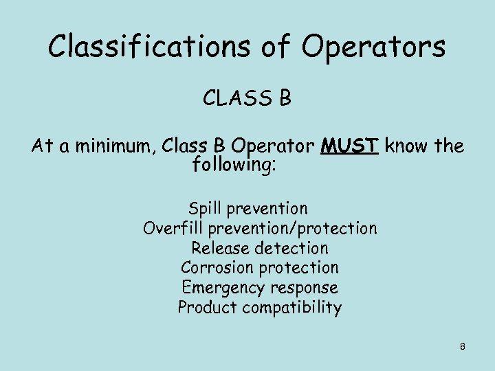 Classifications of Operators CLASS B At a minimum, Class B Operator MUST know the