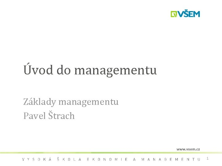 Úvod do managementu Základy managementu Pavel Štrach 1