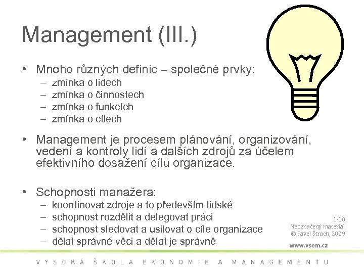 Management (III. ) • Mnoho různých definic – společné prvky: – – zmínka o