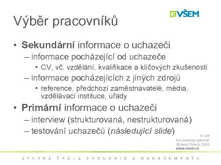 Výběr pracovníků • Sekundární informace o uchazeči – informace pocházející od uchazeče • CV,