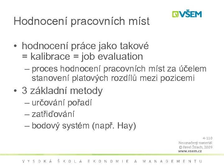 Hodnocení pracovních míst • hodnocení práce jako takové = kalibrace = job evaluation –