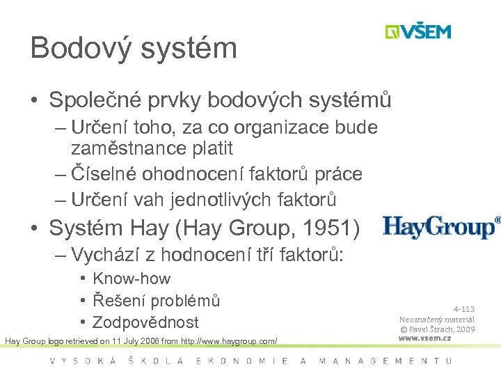 Bodový systém • Společné prvky bodových systémů – Určení toho, za co organizace bude