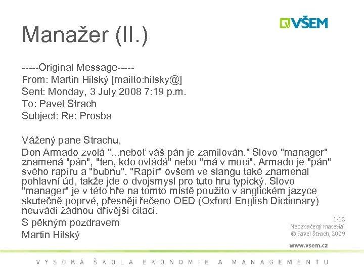 Manažer (II. ) -----Original Message----From: Martin Hilský [mailto: hilsky@] Sent: Monday, 3 July 2008