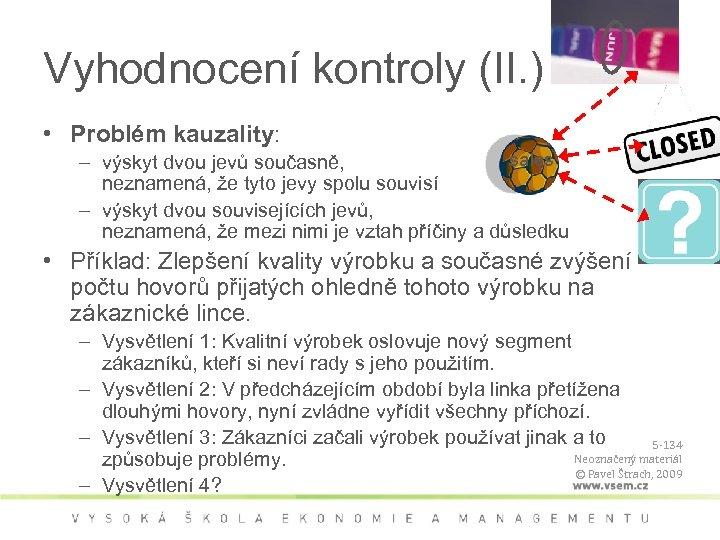 Vyhodnocení kontroly (II. ) • Problém kauzality: sales – výskyt dvou jevů současně, neznamená,
