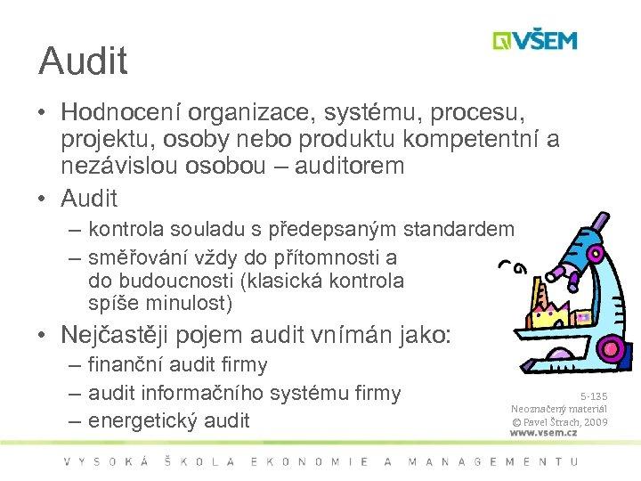 Audit • Hodnocení organizace, systému, procesu, projektu, osoby nebo produktu kompetentní a nezávislou osobou