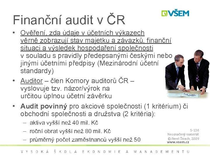 Finanční audit v ČR • Ověření, zda údaje v účetních výkazech věrně zobrazují stav