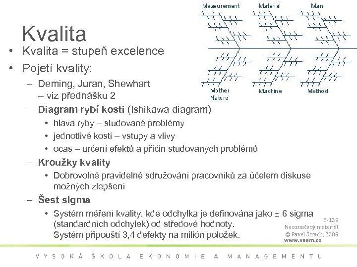 Kvalita • Kvalita = stupeň excelence • Pojetí kvality: – Deming, Juran, Shewhart –