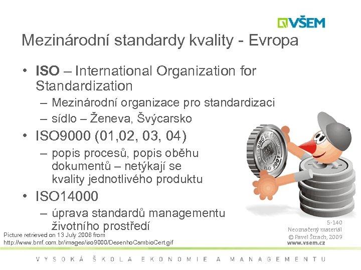 Mezinárodní standardy kvality - Evropa • ISO – International Organization for Standardization – Mezinárodní