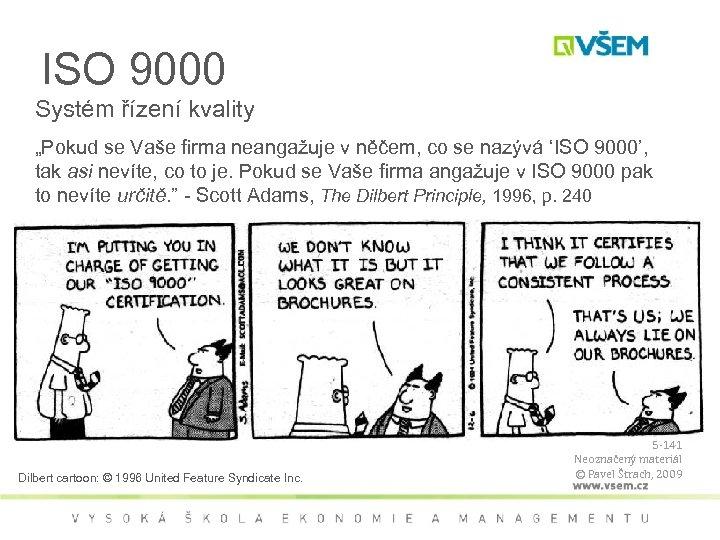 """ISO 9000 Systém řízení kvality """"Pokud se Vaše firma neangažuje v něčem, co se"""