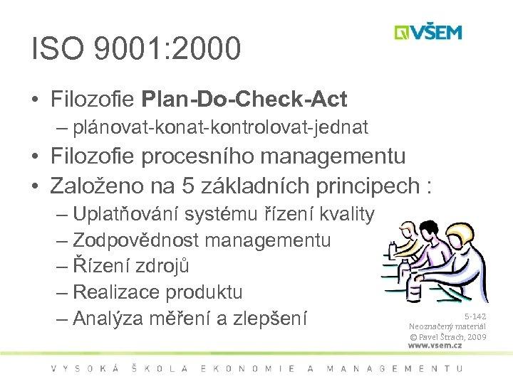 ISO 9001: 2000 • Filozofie Plan-Do-Check-Act – plánovat-kontrolovat-jednat • Filozofie procesního managementu • Založeno