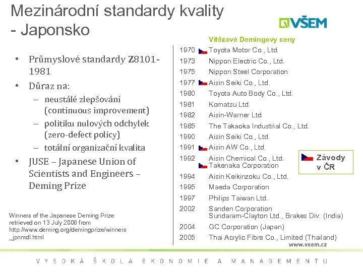 Mezinárodní standardy kvality - Japonsko Vítězové Demingovy ceny – neustálé zlepšování (continuous improvement) –