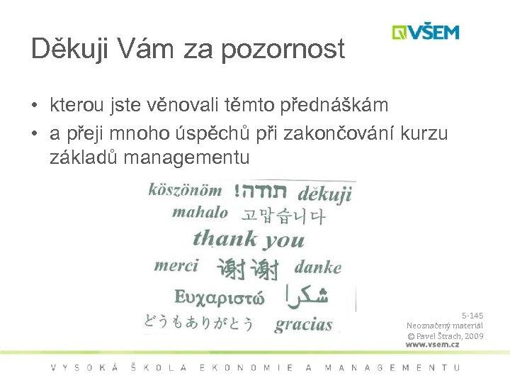 Děkuji Vám za pozornost • kterou jste věnovali těmto přednáškám • a přeji mnoho