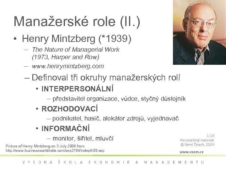 Manažerské role (II. ) • Henry Mintzberg (*1939) – The Nature of Managerial Work