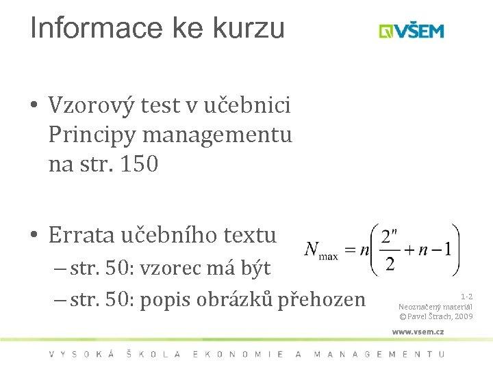 Informace ke kurzu • Vzorový test v učebnici Principy managementu na str. 150 •