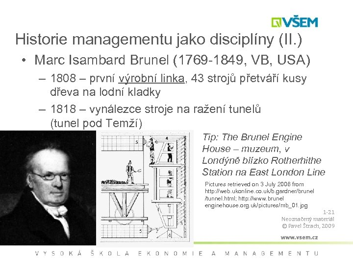 Historie managementu jako disciplíny (II. ) • Marc Isambard Brunel (1769 -1849, VB, USA)