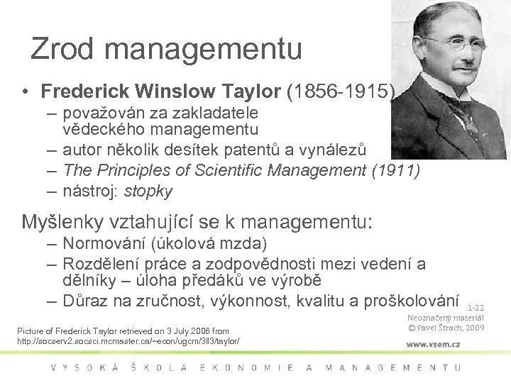 Zrod managementu • Frederick Winslow Taylor (1856 -1915) – považován za zakladatele vědeckého managementu