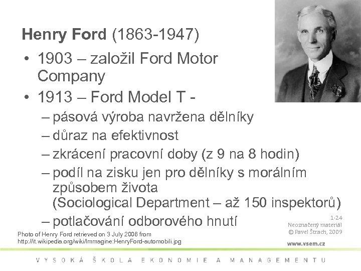 Henry Ford (1863 -1947) • 1903 – založil Ford Motor Company • 1913 –