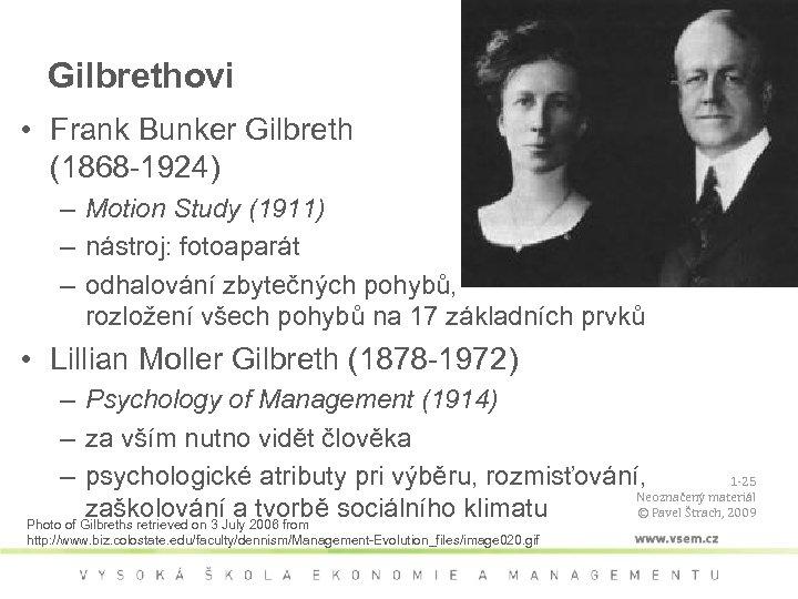 Gilbrethovi • Frank Bunker Gilbreth (1868 -1924) – Motion Study (1911) – nástroj: fotoaparát