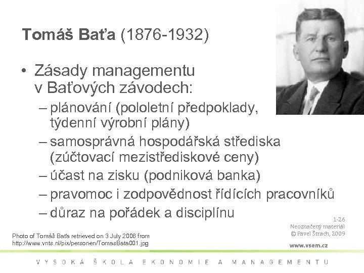 Tomáš Baťa (1876 -1932) • Zásady managementu v Baťových závodech: – plánování (pololetní předpoklady,