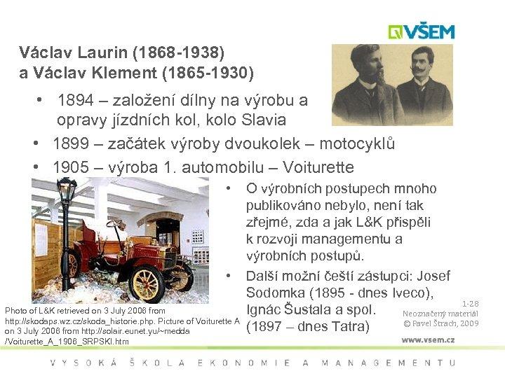 Václav Laurin (1868 -1938) a Václav Klement (1865 -1930) • 1894 – založení dílny