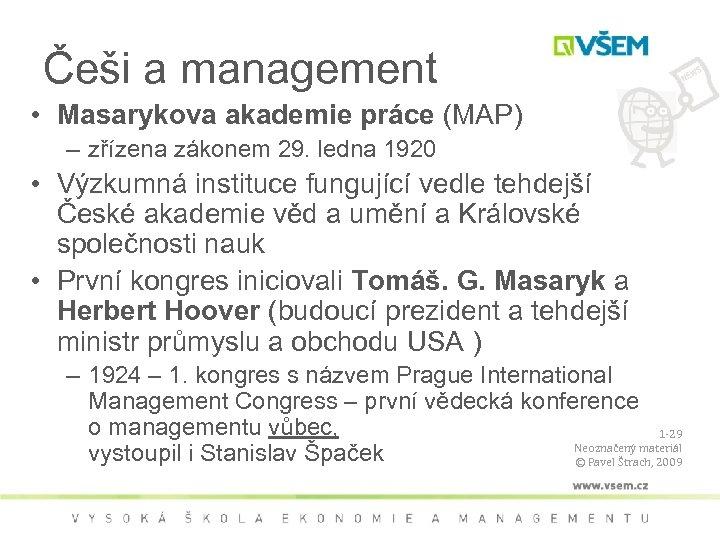 Češi a management • Masarykova akademie práce (MAP) – zřízena zákonem 29. ledna 1920