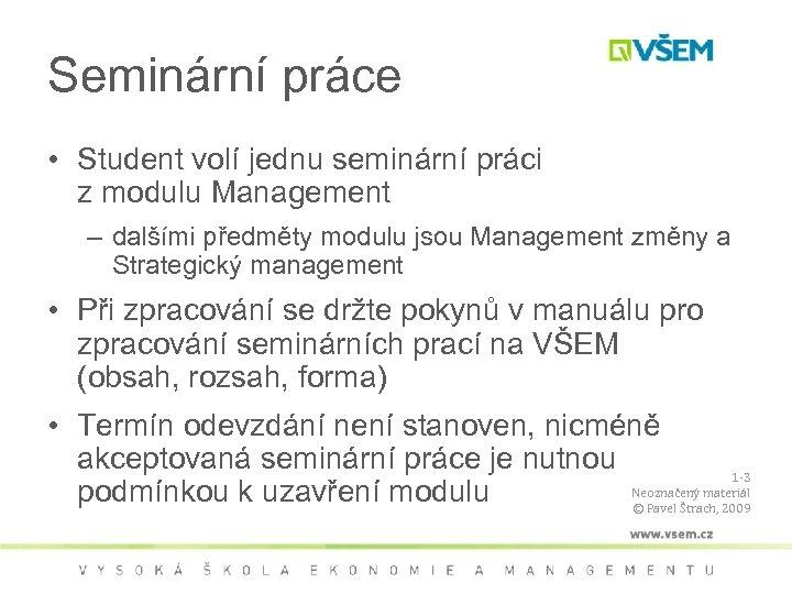 Seminární práce • Student volí jednu seminární práci z modulu Management – dalšími předměty